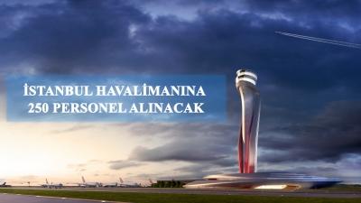 İstanbul Havalimanına 250 Personel Alınacak