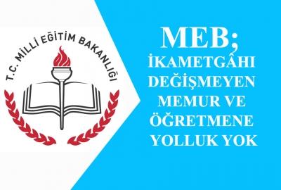 MEB; İkametgâhı Değişmeyen Memur ve Öğretmene Yolluk Yok